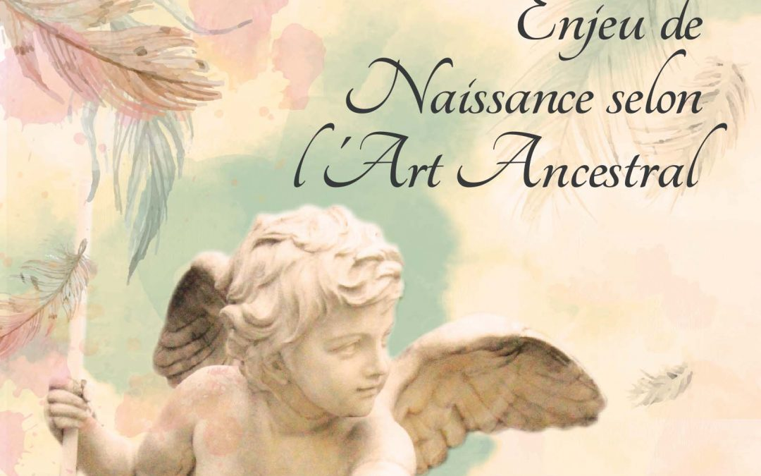 Enjeu de Naissance selon l'Art Ancestral